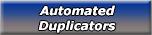 Automated Duplicators