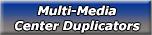 Multi-Media Center Duplicators